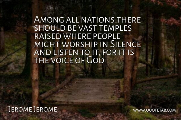 Jerome K. Jerome Quote About Voice, People, Silence: Among All Nations There Should...
