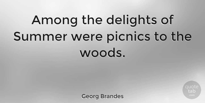 Georg Brandes Quote About Summer, Picnics, Woods: Among The Delights Of Summer...
