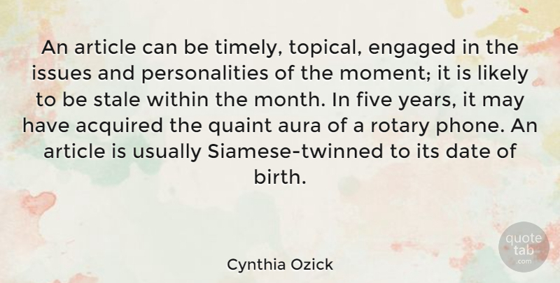 Cynthia Ozick Quote About Acquired, Article, Aura, Date, Engaged: An Article Can Be Timely...