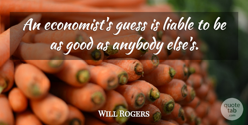 Will Rogers Quote About Business, Inspiration, Economics: An Economists Guess Is Liable...