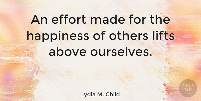 Lydia M. Child Quote About Happiness, Happy, Helping Others: An Effort Made For The...