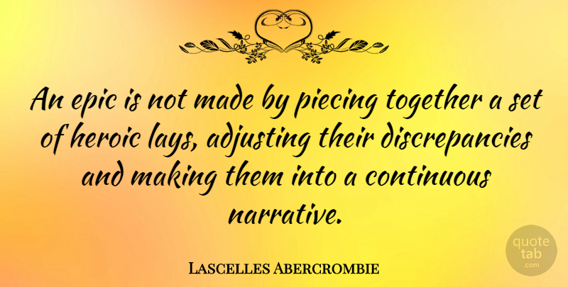 Lascelles Abercrombie Quote About Adjusting, Continuous: An Epic Is Not Made...