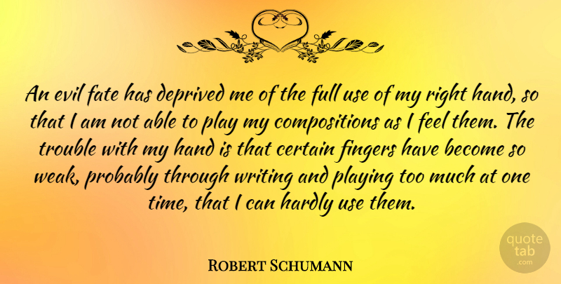 Robert Schumann Quote About Writing, Fate, Hands: An Evil Fate Has Deprived...