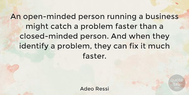 Adeo Ressi Quote About Business, Catch, Faster, Identify, Might: An Open Minded Person Running...