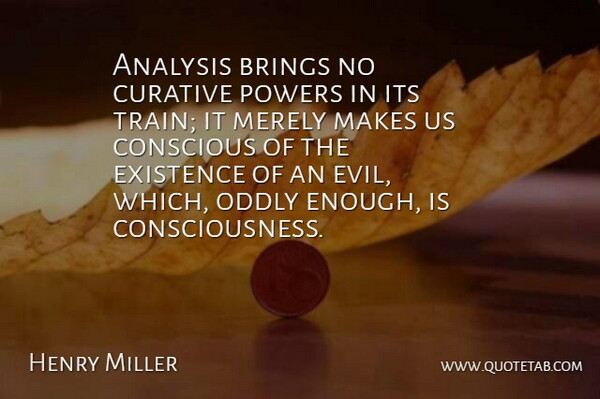 Henry Miller Quote About Power, Evil, Analysis: Analysis Brings No Curative Powers...