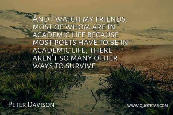 Peter Davison Quote About Academic, British Actor, Life, Poets, Watch: And I Watch My Friends...