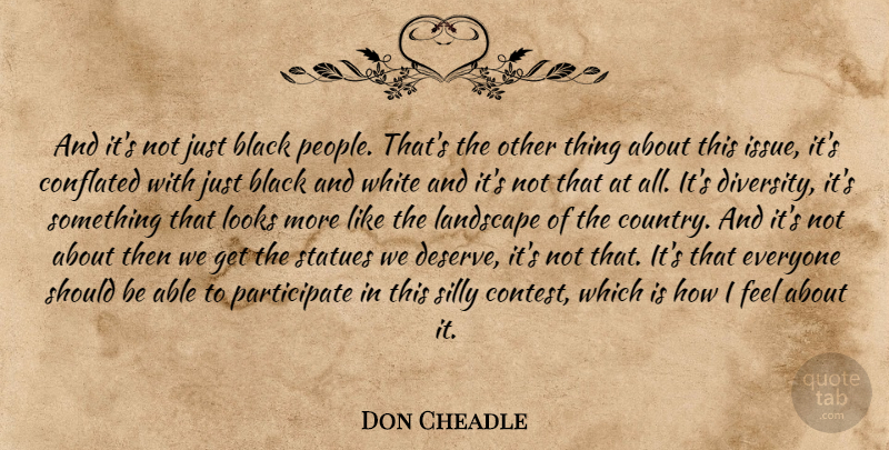 Don Cheadle Quote About Country, Silly, Black And White: And Its Not Just Black...