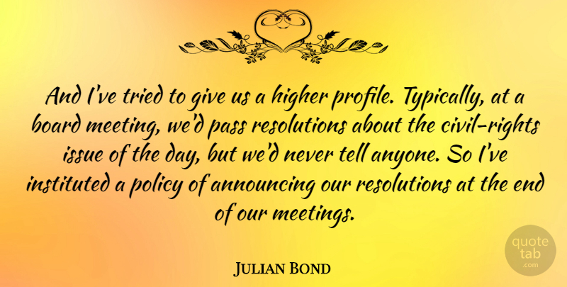 Julian Bond Quote About American Activist, Announcing, Board, Higher, Issue: And Ive Tried To Give...