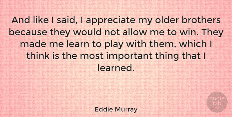 Eddie Murray Quote About Allow, American Athlete, Brothers, Older: And Like I Said I...