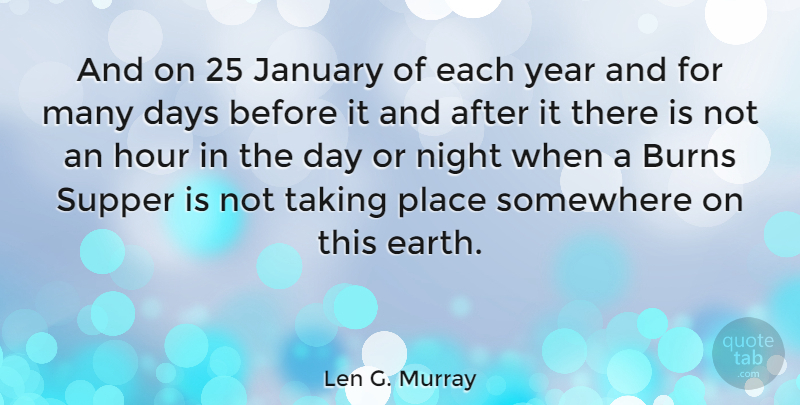 Len G. Murray Quote About Burns, Days, Hour, January, Night: And On 25 January Of...