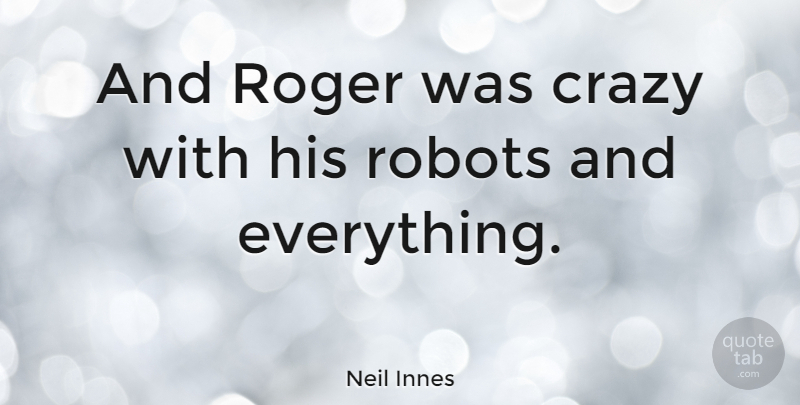 Neil Innes Quote About Crazy, Roger, Robots: And Roger Was Crazy With...