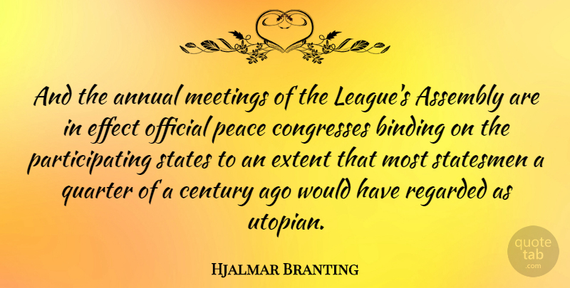 Hjalmar Branting Quote About League, Assembly, Century: And The Annual Meetings Of...