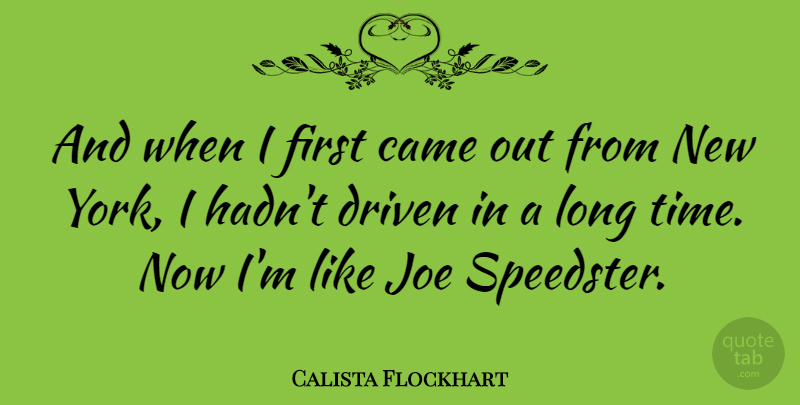 Calista Flockhart Quote About New York, Long, Firsts: And When I First Came...