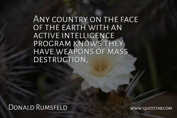 Donald Rumsfeld Quote About Country, Iraq, Mass Destruction: Any Country On The Face...