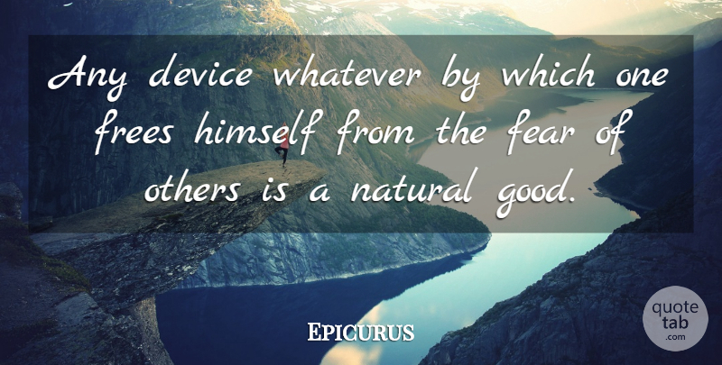 Epicurus Quote About Fear, Natural, Devices: Any Device Whatever By Which...