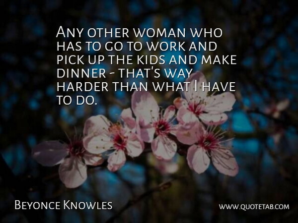 Beyonce Knowles Quote About Kids, Dinner, Way: Any Other Woman Who Has...