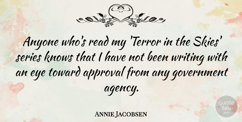 Annie Jacobsen Quote About Anyone, Government, Knows, Series, Toward: Anyone Whos Read My Terror...
