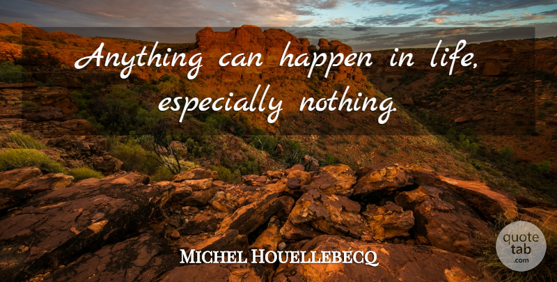 Michel Houellebecq Quote About Anything Can Happen, Happens: Anything Can Happen In Life...