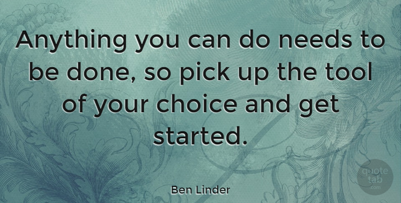 Ben Linder Quote About Ukulele, Choices, Tools: Anything You Can Do Needs...