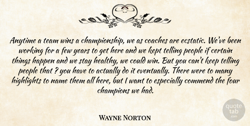 Wayne Norton Quote About Anytime, Certain, Champions, Coaches, Commend: Anytime A Team Wins A...