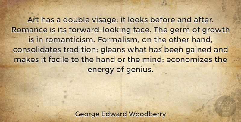 George Edward Woodberry Quote About Art, Hands, Romance: Art Has A Double Visage...