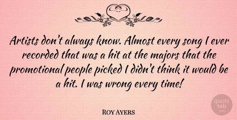 Roy Ayers Quote About Song, Thinking, Artist: Artists Dont Always Know Almost...