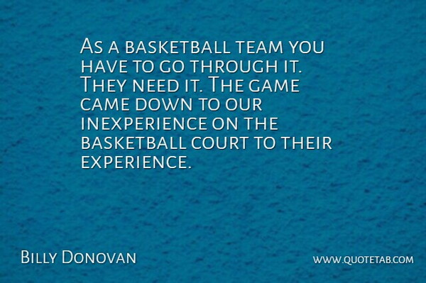 Billy Donovan Quote About Basketball, Came, Court, Game, Team: As A Basketball Team You...