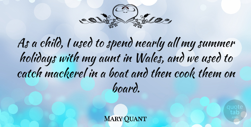 Mary Quant Quote About Aunt, Catch, Cook, Holidays, Nearly: As A Child I Used...