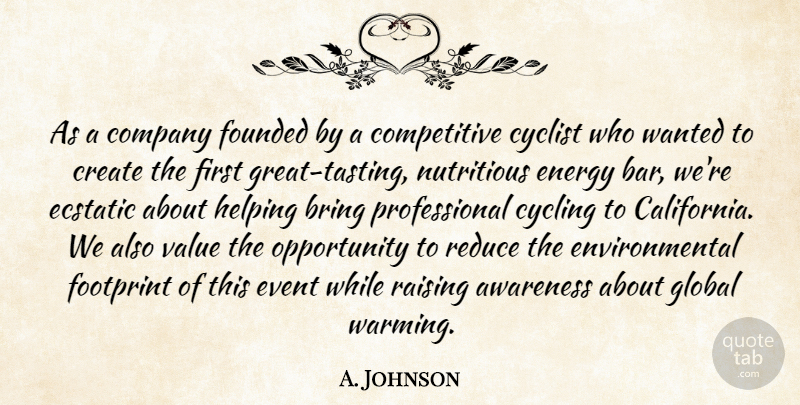 A. Johnson Quote About Awareness, Bring, Company, Create, Cycling: As A Company Founded By...