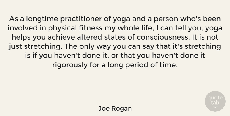 Joe Rogan Quote About Yoga, Long, Done: As A Longtime Practitioner Of...