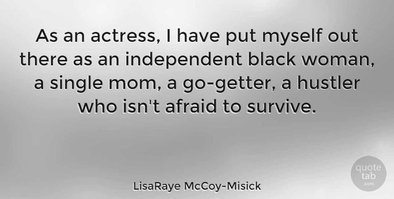LisaRaye McCoy-Misick Quote About Afraid, Hustler, Mom, Single: As An Actress I Have...