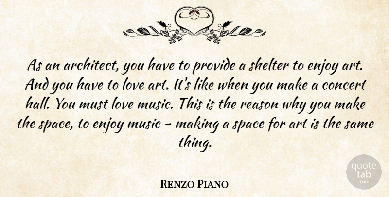 Renzo Piano Quote About Art, Concert, Enjoy, Love, Music: As An Architect You Have...
