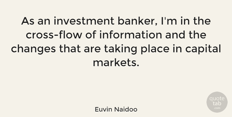 Euvin Naidoo Quote About Information, Flow, Bankers: As An Investment Banker Im...