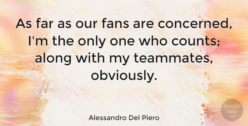 Alessandro Del Piero Quote About Along, Fans, Far: As Far As Our Fans...