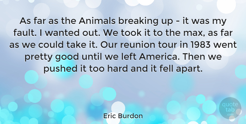 Eric Burdon Quote About Animal, America, Faults: As Far As The Animals...