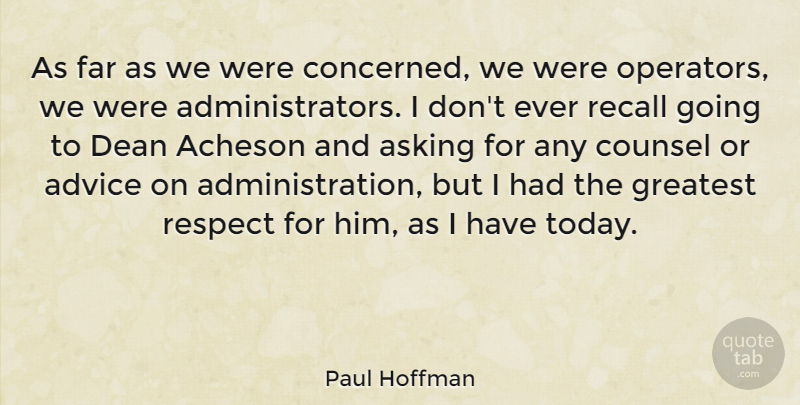 Paul Hoffman Quote About Advice, American Celebrity, Asking, Counsel, Dean: As Far As We Were...