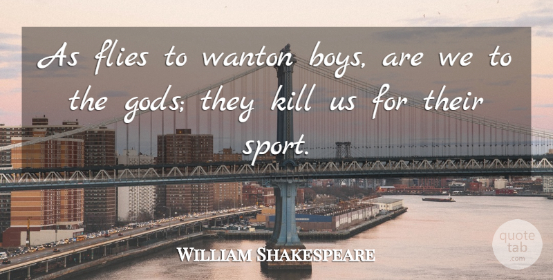 William Shakespeare Quote About God, Sports, Religious: As Flies To Wanton Boys...