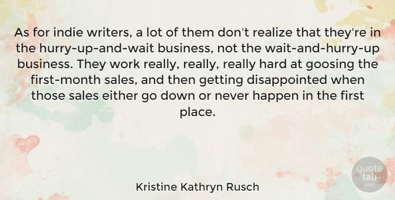 Kristine Kathryn Rusch Quote About Business, Either, Happen, Hard, Indie: As For Indie Writers A...