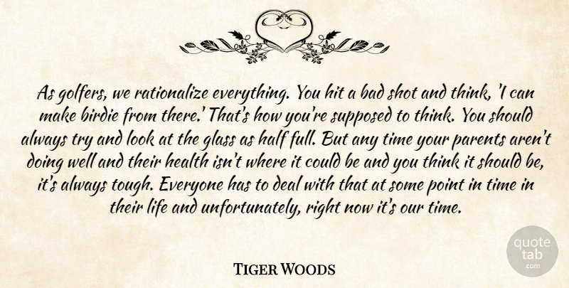 Tiger Woods Quote About Bad, Birdie, Deal, Glass, Half: As Golfers We Rationalize Everything...
