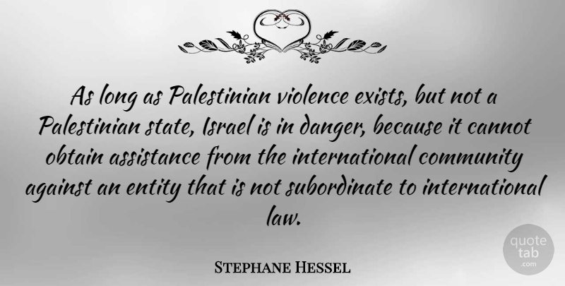 Stephane Hessel Quote About Against, Assistance, Cannot, Entity, Israel: As Long As Palestinian Violence...