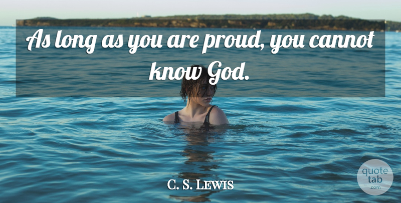 C. S. Lewis Quote About Humility, Sin Of Pride, Long: As Long As You Are...