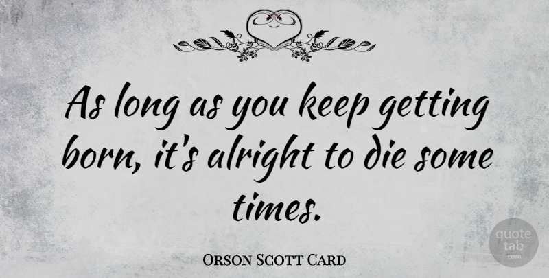 Orson Scott Card Quote About Adversity, Long, Born: As Long As You Keep...