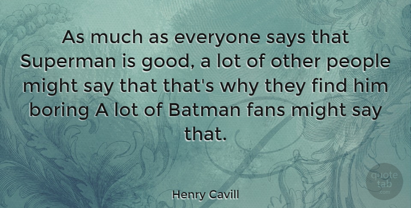Henry Cavill Quote About People, Might, Fans: As Much As Everyone Says...