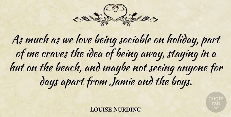 Louise Nurding Quote About Anyone, Apart, Craves, Days, Jamie: As Much As We Love...