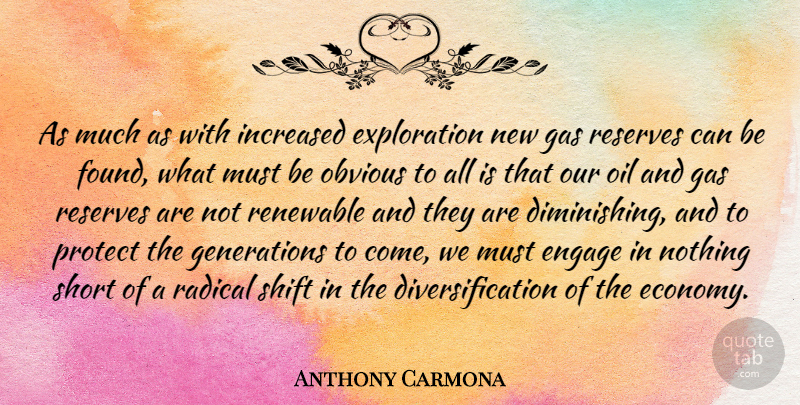 Anthony Carmona Quote About Engage, Gas, Increased, Obvious, Protect: As Much As With Increased...
