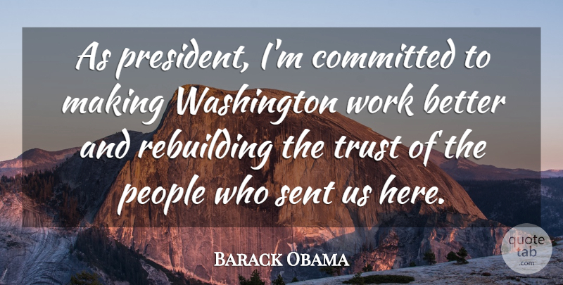 Barack Obama Quote About Committed, People, Rebuilding, Sent, Trust: As President Im Committed To...