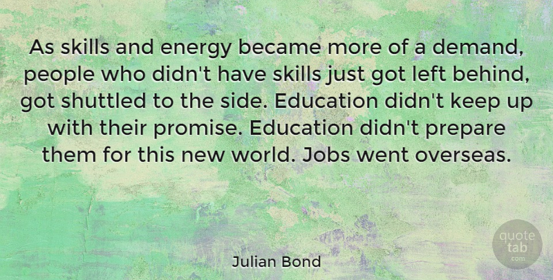 Julian Bond Quote About Jobs, Skills, People: As Skills And Energy Became...