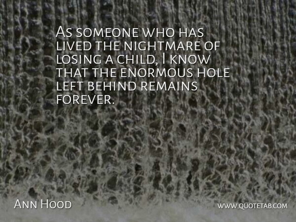 Ann Hood Quote About Behind, Enormous, Hole, Left, Lived: As Someone Who Has Lived...