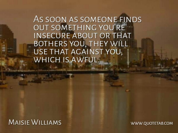 Maisie Williams Quote About Finds, Soon: As Soon As Someone Finds...