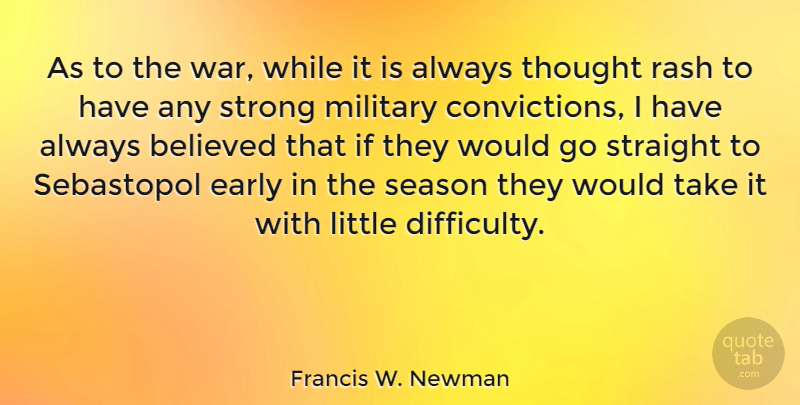 Francis W. Newman Quote About Believed, Early, Rash, Season, Straight: As To The War While...